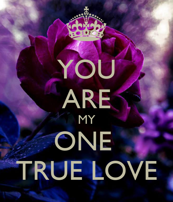 You Are My One True Love Poster Bobbys Girl Keep Calm O Matic
