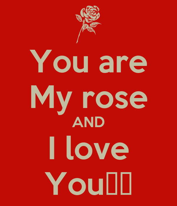 You are My rose AND I love You♥♥ Poster | Catharina | Keep ...