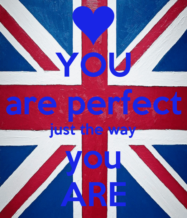 YOU are perfect just the way you AREYou Are Perfect Just The Way You Are