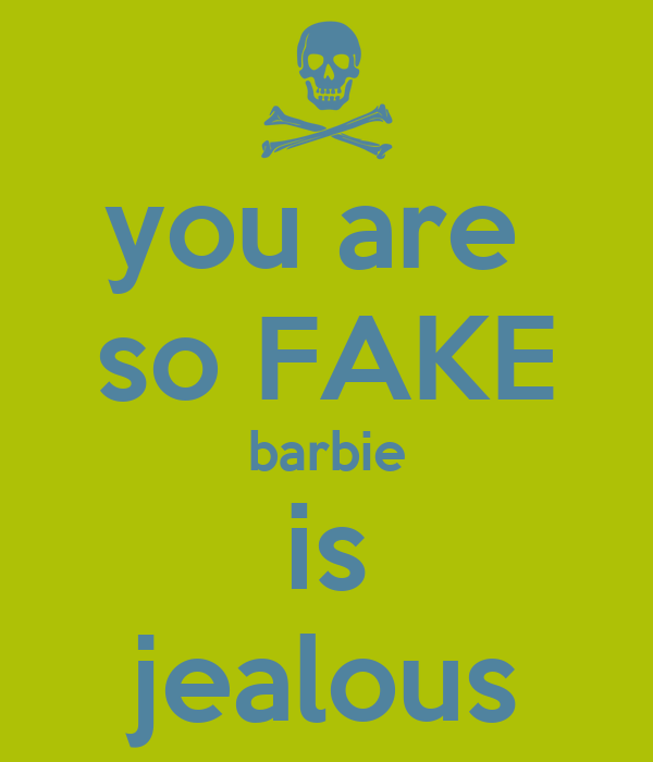 You Are So Fake Barbie Is Jealous Poster Skull 15 Keep