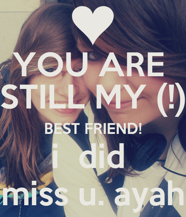 You Are Still My Best Friend I Did Miss U Ayah Poster Ayah