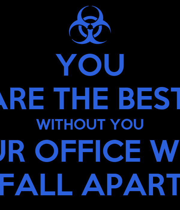 YOU ARE THE BEST WITHOUT YOU OUR OFFICE WILL FALL APART