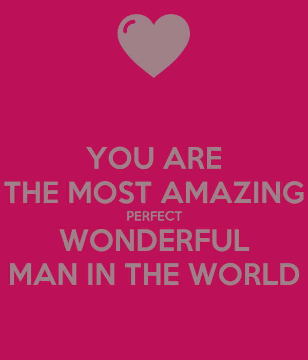 You are a wonderful man
