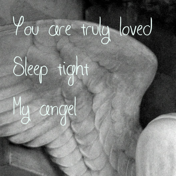 you are truly loved sleep tight my angel