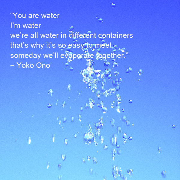 You are water i m water we re all water in different for We are water