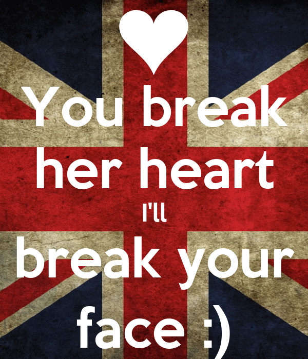 You Break Her Heart Ill Break Your Face Poster Lushcious7