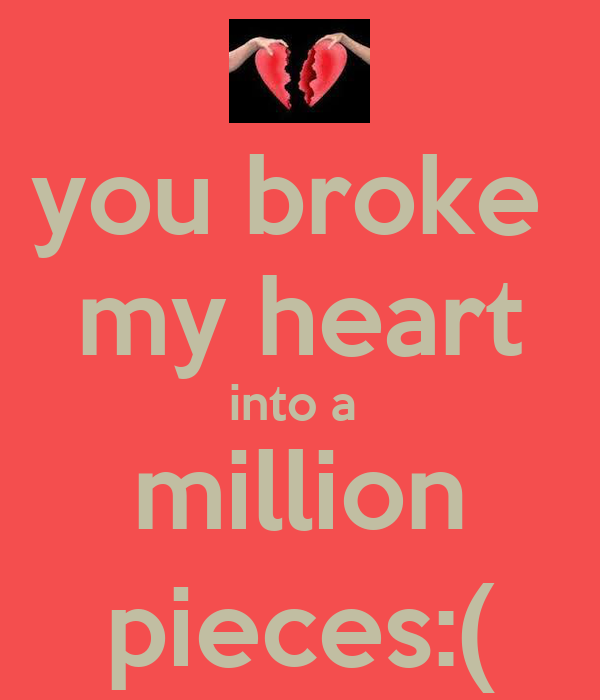 you broke my heart quotes for him - photo #24