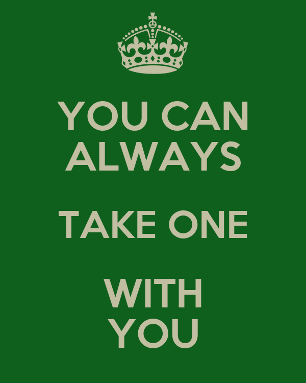 you-can-always-take-one-with-you.png