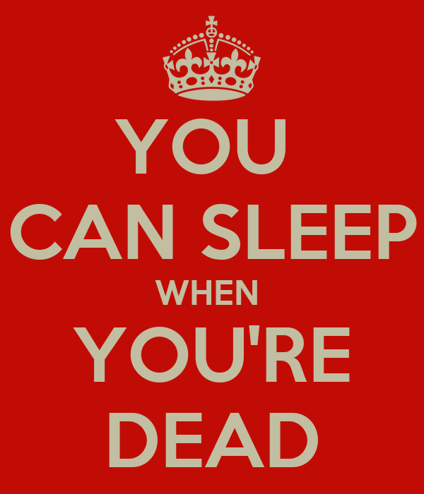 You Can Sleep When You're Dead Poster  Behehe  Keep Calm. Bond Trading Strategies Digital Marketing Data. Selling Engagement Ring Online. Defensive Driving Online Texas Reviews. Office Space Miami Beach Cable In San Antonio. Automotive Restoration College. How To Start Birth Control It Support Boston. Powershares Db Commodity Index Tracking Fund. Federal Tax Garnishment Mid Continent Library