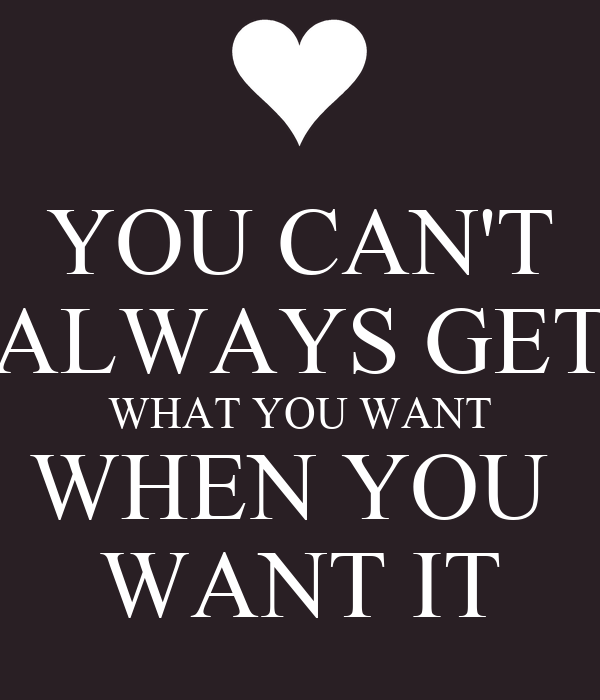 YOU CAN\'T ALWAYS GET WHAT YOU WANT WHEN YOU WANT IT Poster   Sandra ...
