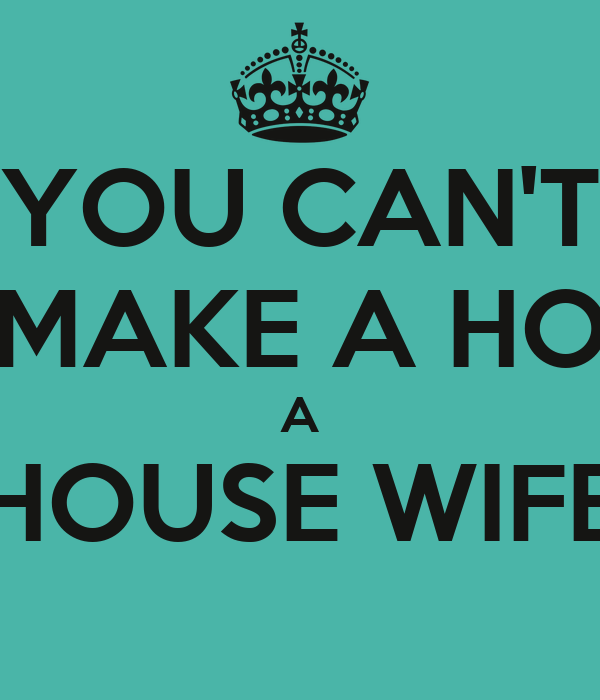 you can 39 t make a ho a house wife poster katrina keep