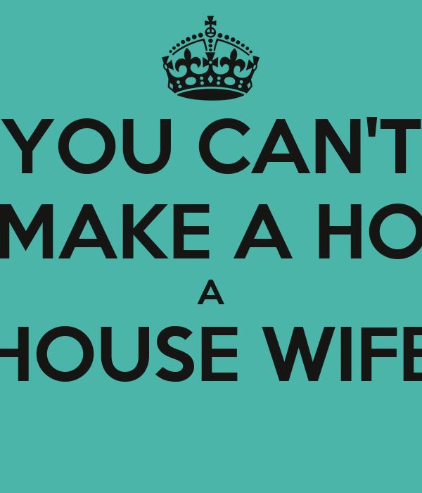You Can 39 T Make A Ho A House Wife Poster Katrina Keep