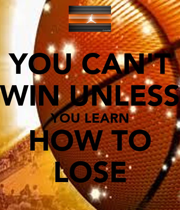 losing is how you learn to Or maybe you have a tough time if you lose anything — even a game of tic-tac- toe some kids find it extra-hard to lose, but everyone needs to learn how to do it.