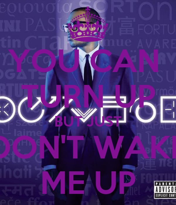 you turn me up: