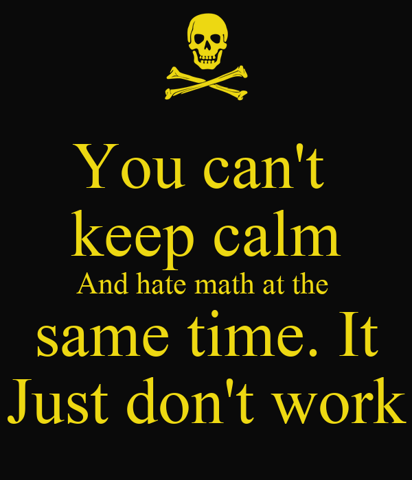 do you hate math Get an answer for 'do you like mathi dislike math why because i am not good at it although, i am very excellent in art :) whats your opinion do you like math.