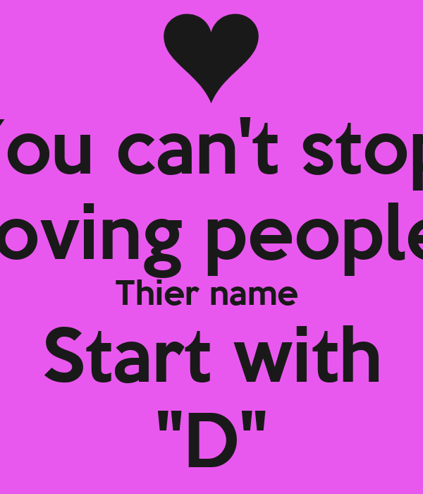 """You can't stop Loving people Thier name Start with """"D"""""""