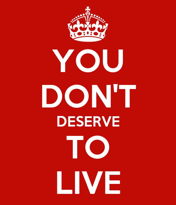 i dont deserve to live