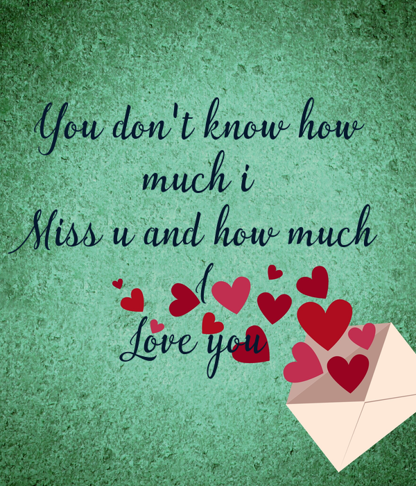 You Dont Know How Much I Miss U And How Much I Love You Poster