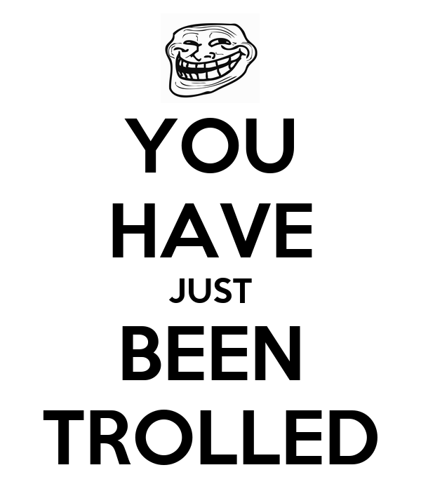 U Been Trolled YOU HAVE JUST BEEN TRO...