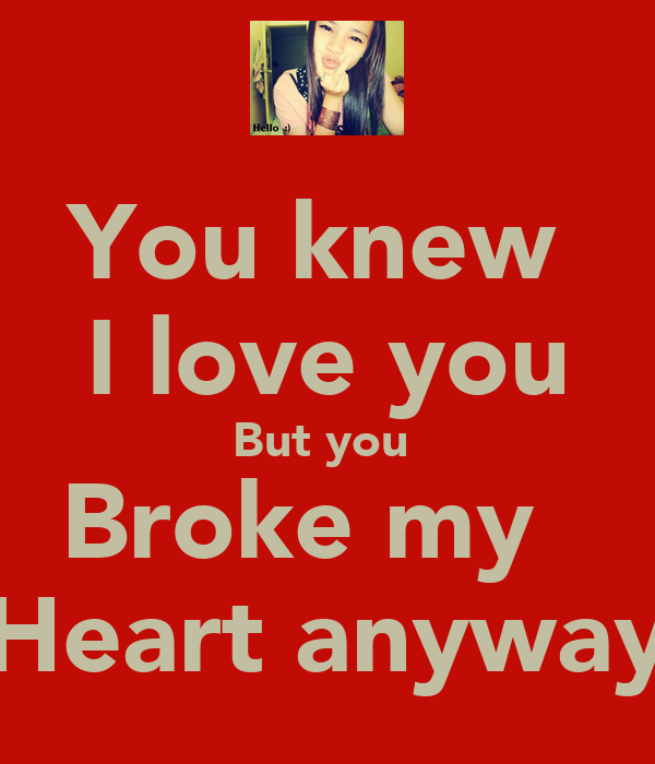 you broke my heart but i still love you quotes - photo #3