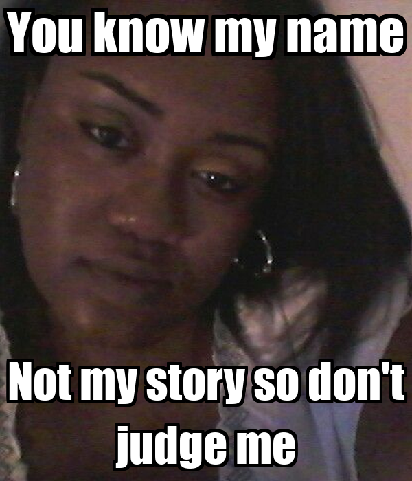 You Know My Name Not My Story So Don T Judge Me Poster Tia Martin Keep Calm O Matic