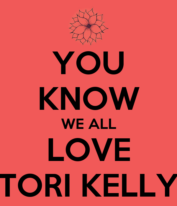 you know we all love tori kelly keep calm and carry on