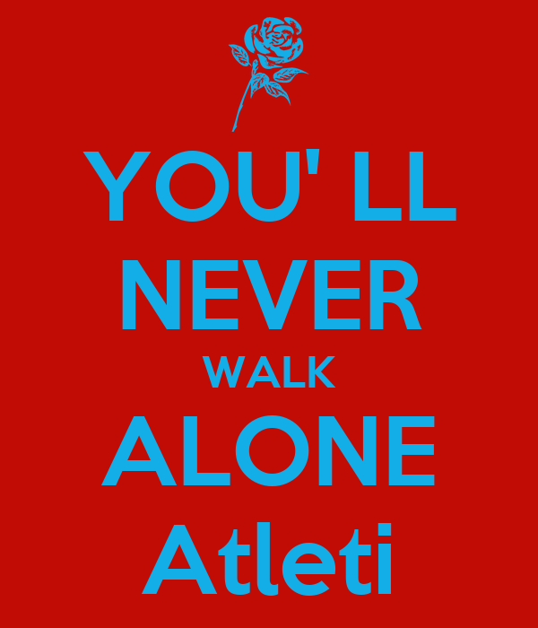 you 39 ll never walk alone atleti poster lidia keep calm o matic. Black Bedroom Furniture Sets. Home Design Ideas