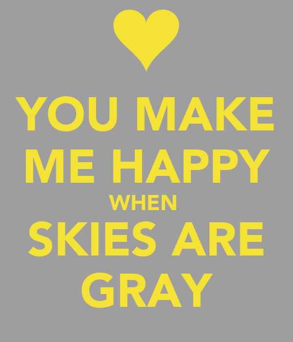 you make me happy when skies are gray poster thai keep calm o matic. Black Bedroom Furniture Sets. Home Design Ideas