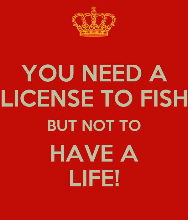 You need a license to fish but not to have a life poster for When do you need a fishing license