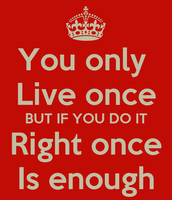 You Only Live Once Once Is Enough Wallpaper You only Live once BUT IF YOU