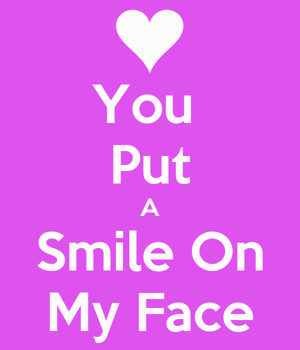 How Do You Put Quotes On Pictures: You Put A Smile On My Face Quotes. QuotesGram