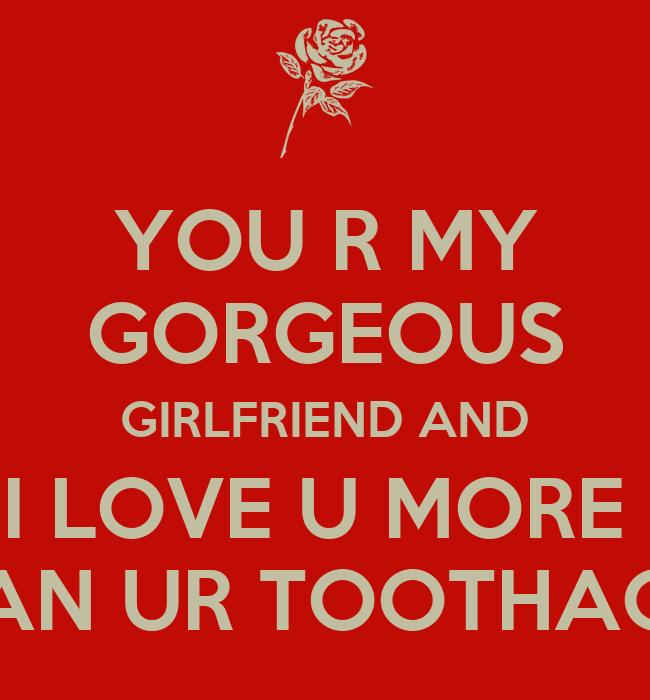 Where Is The Co U R: YOU R MY GORGEOUS GIRLFRIEND AND I LOVE U MORE THAN UR