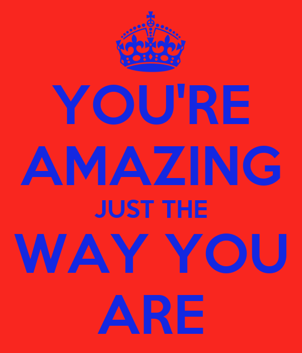 You re amazing just the way you are poster vickkkk keep calm o