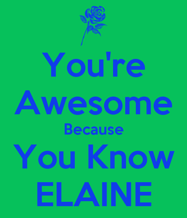 You Re Awesome Because You Know Elaine Keep Calm And