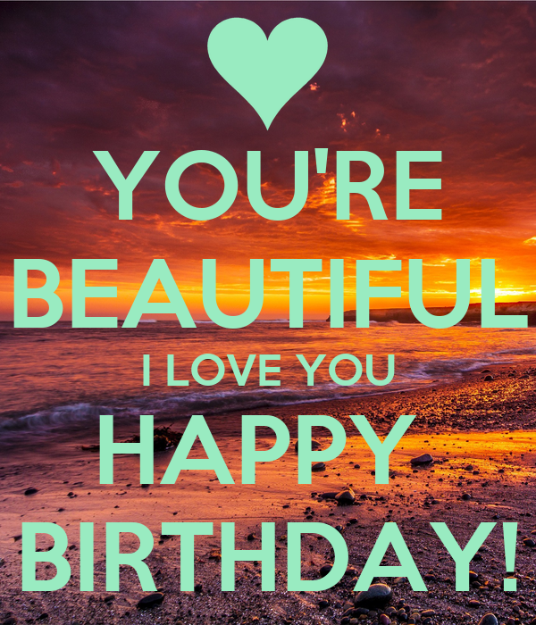 YOU'RE BEAUTIFUL I LOVE YOU HAPPY BIRTHDAY! Poster