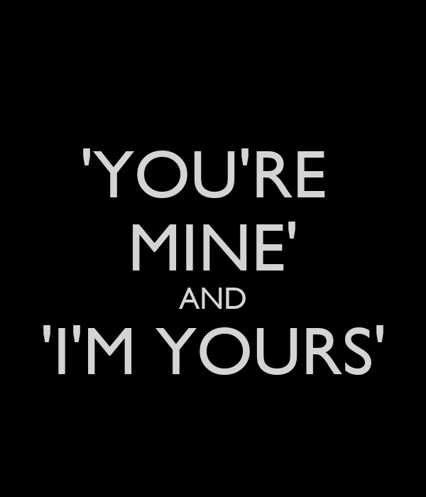 You re mine