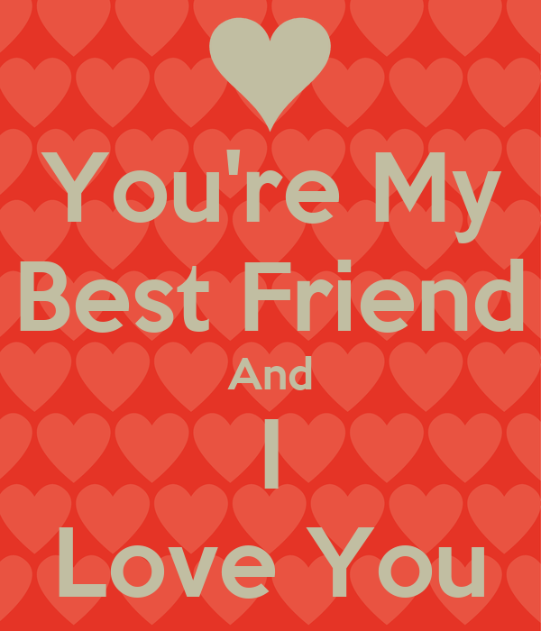 You Are My Best Friend And I Love You Images