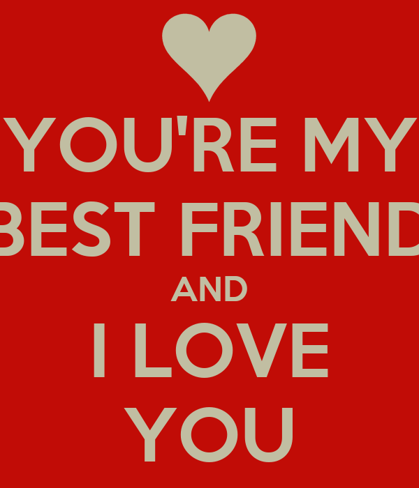 I Love U Friend Quotes: YOU'RE MY BEST FRIEND AND I LOVE YOU Poster