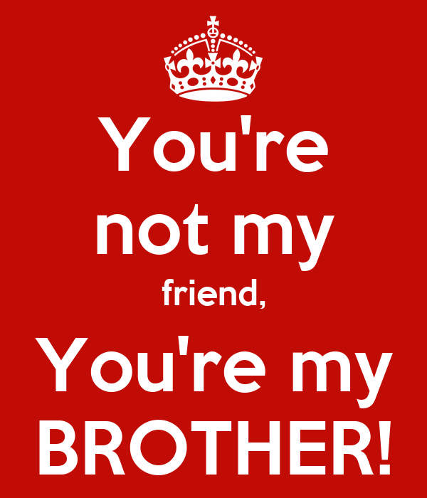 Youre Not My Friend Youre My Brother Poster Divan Keep Calm