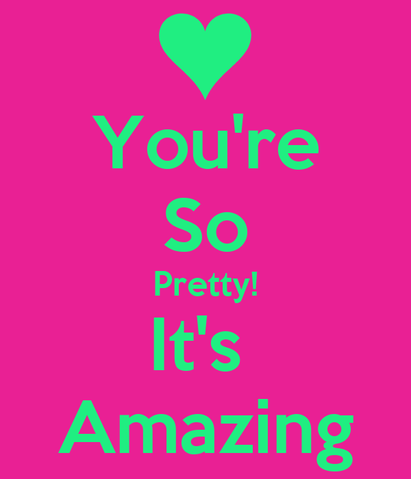 You Re So Amazing: You're So Pretty! It's Amazing Poster