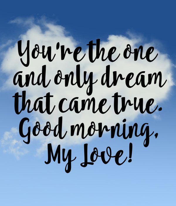 Youre The One And Only Dream That Came True Good Morning My Love
