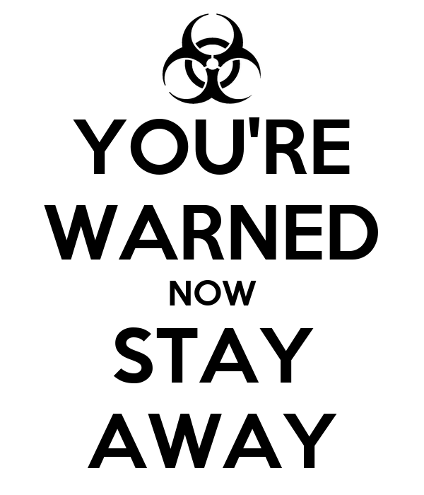 http://sd.keepcalm-o-matic.co.uk/i/you-re-warned-now-stay-away.png