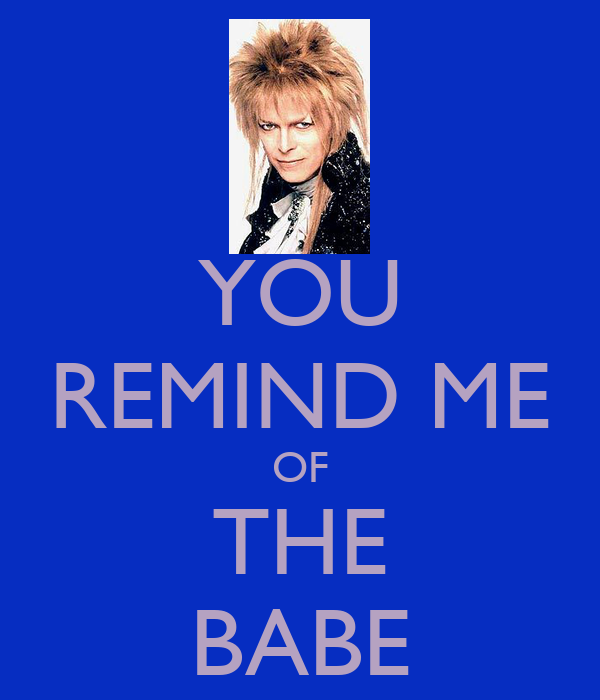 You remind me of the babe poster ambi keep calm o matic