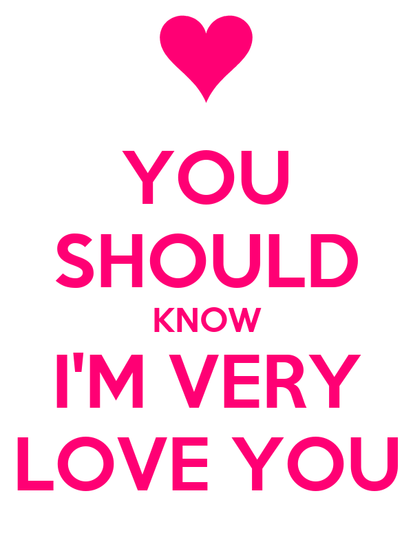 You should know i 39 m very love you poster for you keep for Haute you should know
