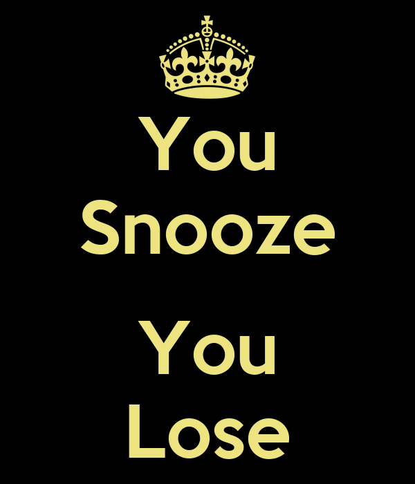 You Snooze You Lose - KEEP CALM AND CARRY ON Image Generator