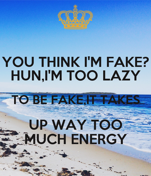 You Think Im Fake Hunim Too Lazy To Be Fakeit Takes Up Way Too