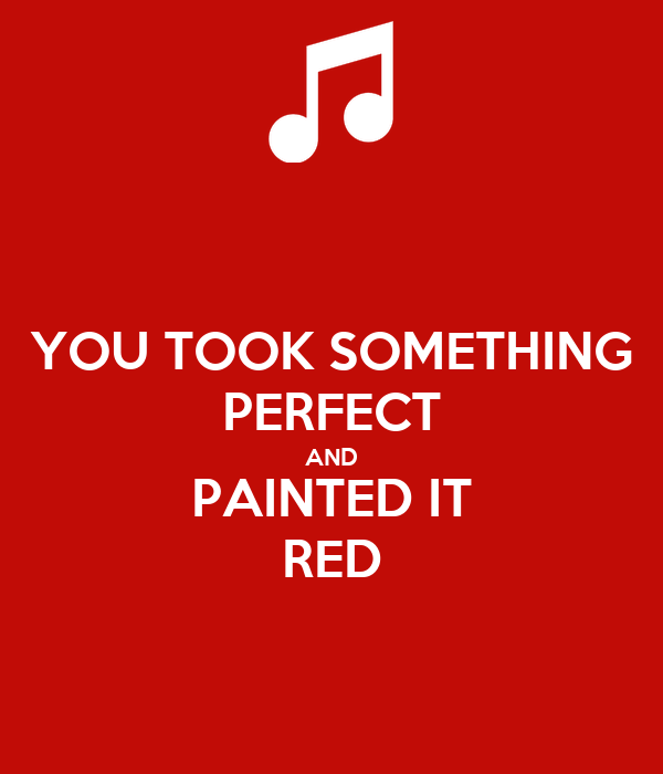 4068658d591c4 YOU TOOK SOMETHING PERFECT AND PAINTED IT RED Poster ...