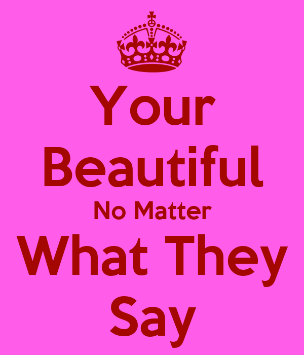 No Matter What People Say Quotes: Beautiful No Matter What Quotes. QuotesGram