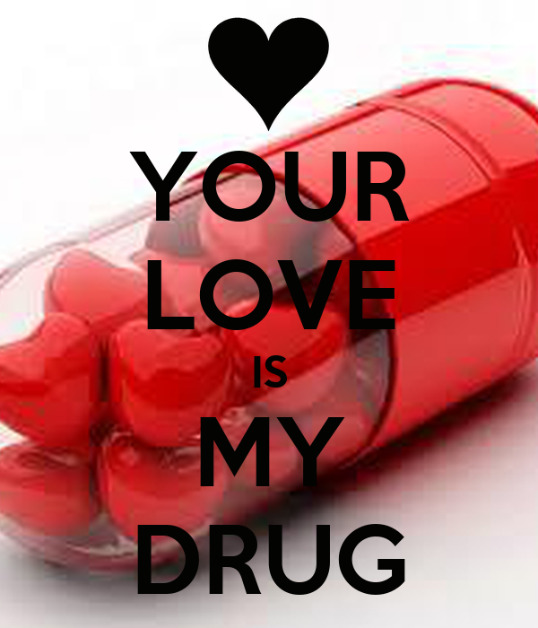 YOUR LOVE IS MY DRUG Poster   aly   Keep Calm-o-Matic
