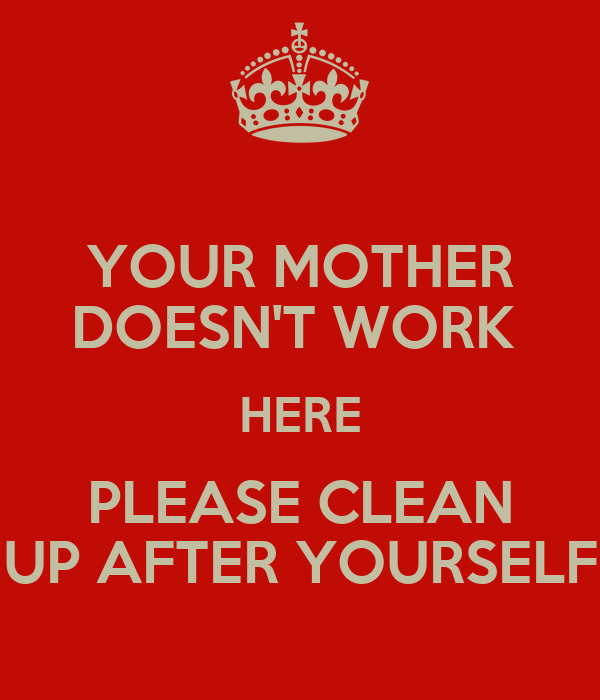 ... HERE PLEASE CLEAN UP AFTER YOURSELF Poster   LORI   Keep Calm-o-Matic Keep Calm And Be Yourself